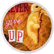 Never Give Up. Round Beach Towel