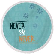 Never Say Never Round Beach Towel