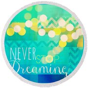 Never Stop Dreaming Round Beach Towel