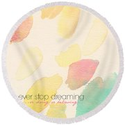 Never Stop Dreaming Doing Believing Round Beach Towel