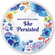 Nevertheless She Persisted Round Beach Towel