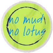 No Mud No Lotus Green Round Beach Towel by Julie Niemela