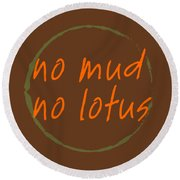 No Mud No Lotus Round Beach Towel by Julie Niemela