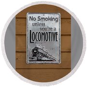 Round Beach Towel featuring the photograph No Smoking Unless Youre A Locomotive by Suzanne Gaff
