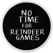 No Time For Reindeer Games Black- Art By Linda Woods Round Beach Towel