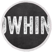 No Whining Hashtag Round Beach Towel