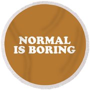 Normal Is Boring Simply Inspired Series 016 Round Beach Towel