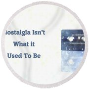 Nostalgia Isnt What It Used To Be Round Beach Towel