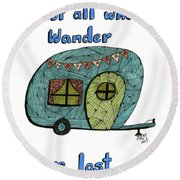 Not All Who Wander Are Lost Round Beach Towel
