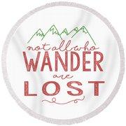 Not All Who Wander Are Lost In Pink Round Beach Towel by Heather Applegate