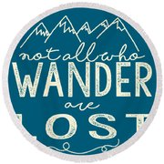 Not All Who Wander Round Beach Towel