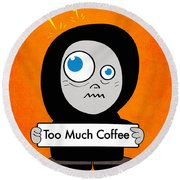 Not Too Much Coffee Round Beach Towel
