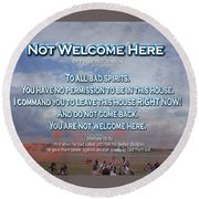 Not Welcome Here Round Beach Towel