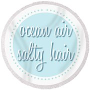 Ocean Air, Salty Hair Round Beach Towel