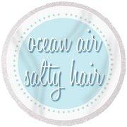 Ocean Air, Salty Hair Round Beach Towel