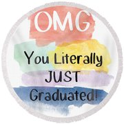 Omg You Literally Just Graduated Card- Art By Linda Woods Round Beach Towel