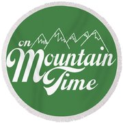 On Mountain Time Round Beach Towel