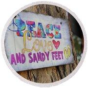 Peace Love And Sandy Feet Round Beach Towel