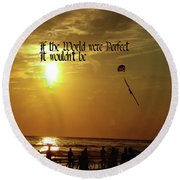 Round Beach Towel featuring the photograph Perfect World by Gary Wonning