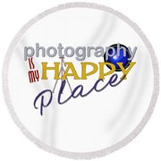 Photography Is My Happy Place Round Beach Towel