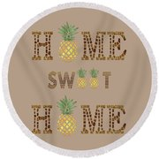 Round Beach Towel featuring the digital art Pineapple Home Sweet Home Typography by Georgeta Blanaru