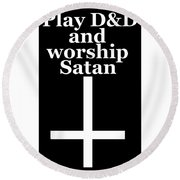 Play Dungeons And Dragons And Worship Satan Round Beach Towel