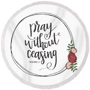 Pray Without Ceasing Wreath Round Beach Towel