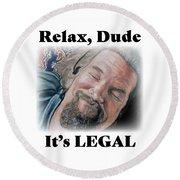 Relax, Dude Round Beach Towel