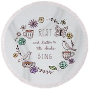 Rest And Listen To The Birds Sing Round Beach Towel