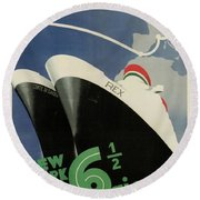 Rex, Conte Di Savoia - Italian Ocean Liners To New York - Vintage Travel Advertising Posters Round Beach Towel