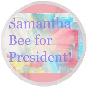 Samantha Bee For President Round Beach Towel