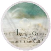 See The Light In Others Round Beach Towel