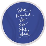 She Wanted To Blue- Art By Linda Woods Round Beach Towel
