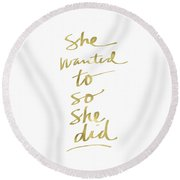 She Wanted To So She Did Gold- Art By Linda Woods Round Beach Towel