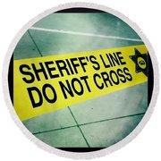 Sheriff's Line - Do Not Cross Round Beach Towel