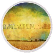 Sky Above Earth Below Fire Within Quote Farmland Landscape Round Beach Towel