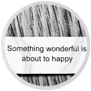 Something Wonderful Is About To Happy Round Beach Towel