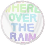 Somewhere Over The Rainbow Round Beach Towel by Priscilla Wolfe