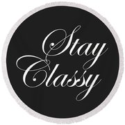 Stay Classy - Minimalist Print - Typography - Quote Poster Round Beach Towel