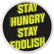 Stay Hungry Stay Foolish Round Beach Towel