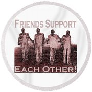 Support Friends In Bronze Round Beach Towel