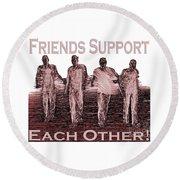 Support Friends In Bronze Round Beach Towel