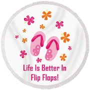 Surfer Art - Life Is Better In Flip Flops Round Beach Towel