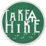 Take A Hike  Round Beach Towel