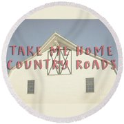 Take Me Home Country Roads Round Beach Towel by Edward Fielding