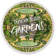 Take Me To The Gardens Versailles Palace France Round Beach Towel