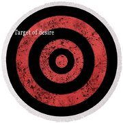 Round Beach Towel featuring the photograph Target Of Desire by Hannes Cmarits