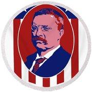Teddy Roosevelt - Our President  Round Beach Towel
