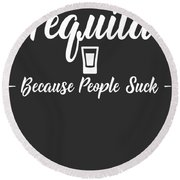 Tequila Because People Suck Round Beach Towel