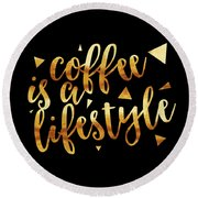 Round Beach Towel featuring the photograph Text Art Coffee Is A Lifestyle - Golden And Black by Melanie Viola
